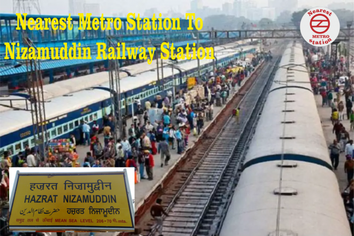 Nearest Metro Station To Nizamuddin Railway Station