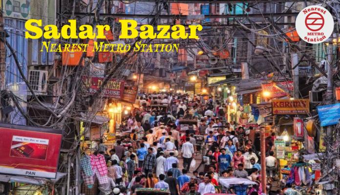 Sadar Bazar Nearest Metro Station