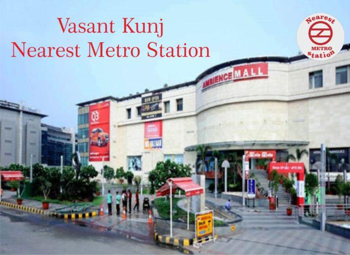 Vasant Kunj Nearest Metro Station