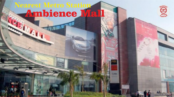 Ambience Mall Nearest Metro Station