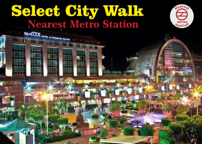 Select City Walk Nearest Metro Station